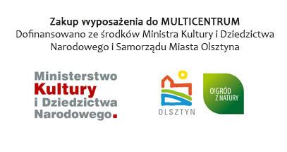 Zakup Wyposażenia do MULTICENTRUM<br>    Dofinansowano ze środków Ministra Kultury i Dziedzictwa Narodowego i Samorządu Miasta Olsztyna
