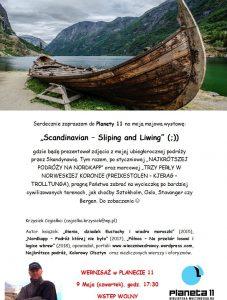 """Plakat będący ilustracją dotekstu, zawiera dodatkowy dopisek odautora, którybrzmi następująco: Serdecznie zapraszam namajową wystawę:  """"Scandinavian – Sliping and Liwing"""" (;))  gdzie będę prezentował zdjęcia zmojejubiegłorocznej podróży przezSkandynawię. Tym razem, postyczniowej """"NAJKRÓTSZEJ PODRÓŻY NANORDKAPP"""" orazmarcowej """"TRZY PERŁY WNORWESKIEJ KORONIE (PREIKESTOLEN – KJERAG – TROLLTUNGA), pragnę Państwa zabrać nawycieczkę pobardziej cywilizowanych terenach, jak choćby Sztokholm, Oslo, Stavanger czyBergen. Dozobaczenia      Krzysiek Cegiełka:  Autor książek: """"Gienia, dziadek Eustachy iwiadro moroszki"""" (2015), """"Nordkapp – Podróż którejniebyło"""" (2017), """"Północ – Naprzekór losowi ilogice wbrew"""" (2018), opowiadań iniezliczonych wierszy."""